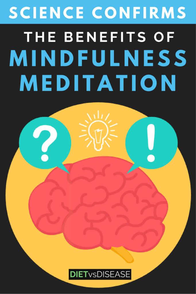 The health benefits of mindfulness meditation are incredibly impressive… and supported by scientific studies. This article explores them all: http://www.DietvsDisease.org/benefits-mindfulness-meditation/