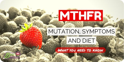 MTHFT: Mutation, symptoms and diet. What you need to know.