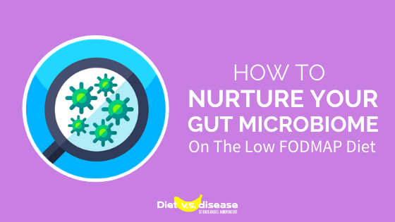 How To Nurture Your Gut Microbiome On The Low FODMAP Diet